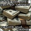 Whoever Said Money Cant Buy Happiness...